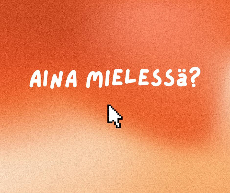 kuvassa oranssi tausta ja teksti Aina mielessä?